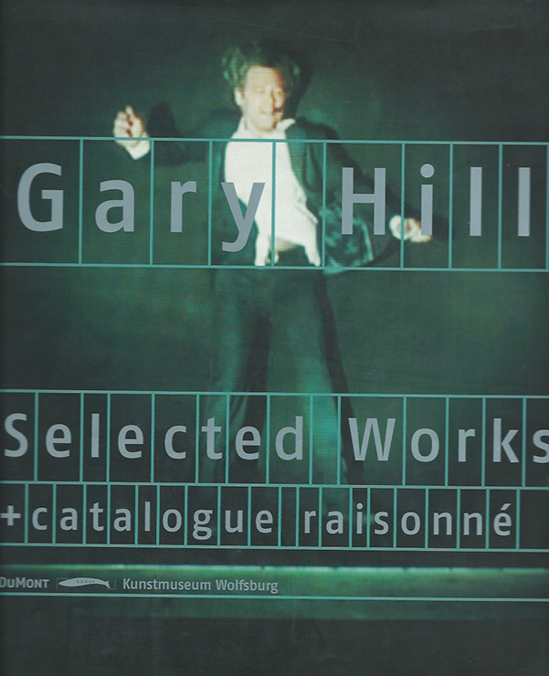Gary Hill - Selected Works + catalogue raisonné